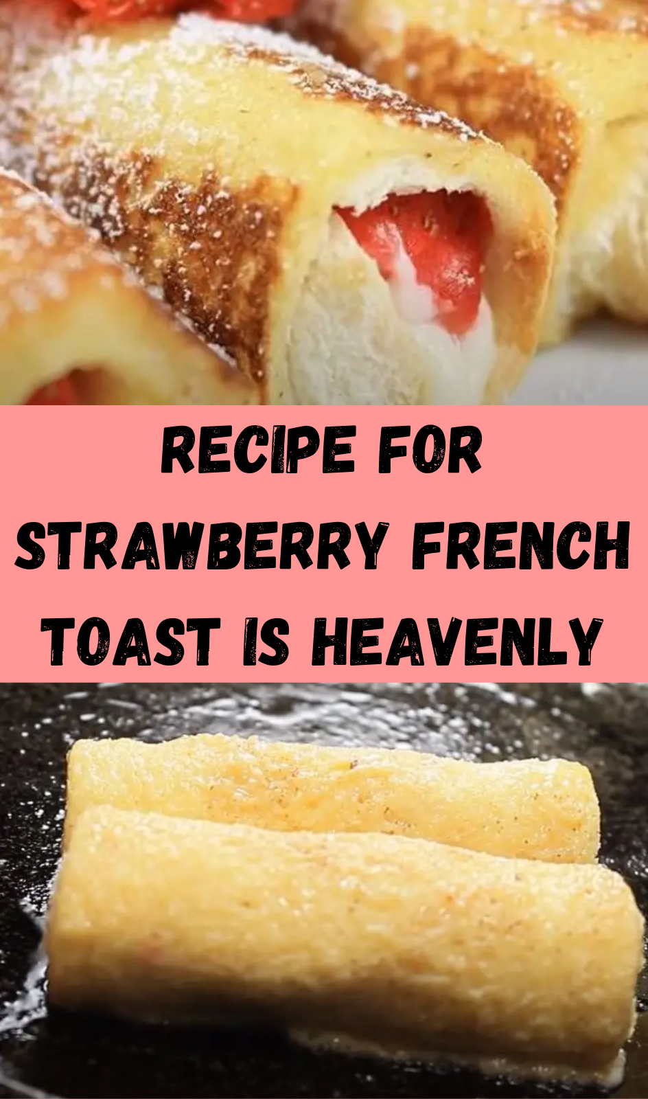 Recipe For Strawberry French Toast Is Heavenly