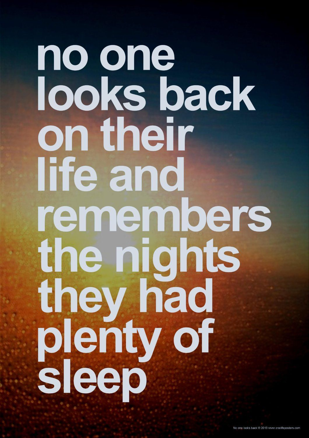 Inspirational Thoughts About Life No One Looks Back On Their Life And Remembers The Nights They Had