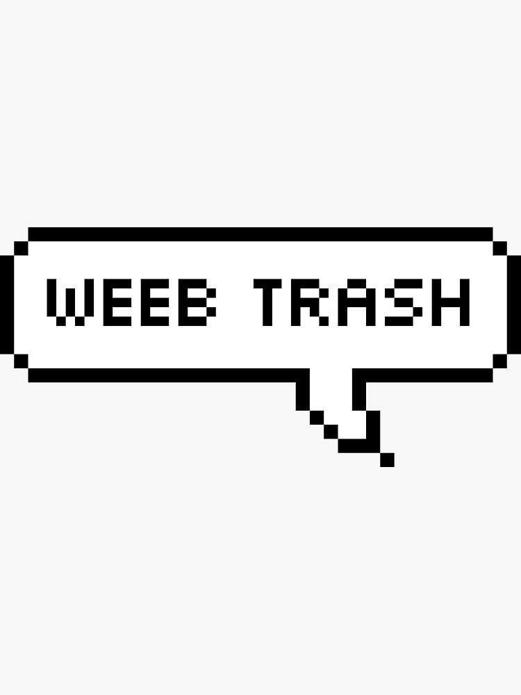 Weeb Trash Sticker By Knowyourtees In 2021 Text Bubble Bubble Quotes Sticker Collection