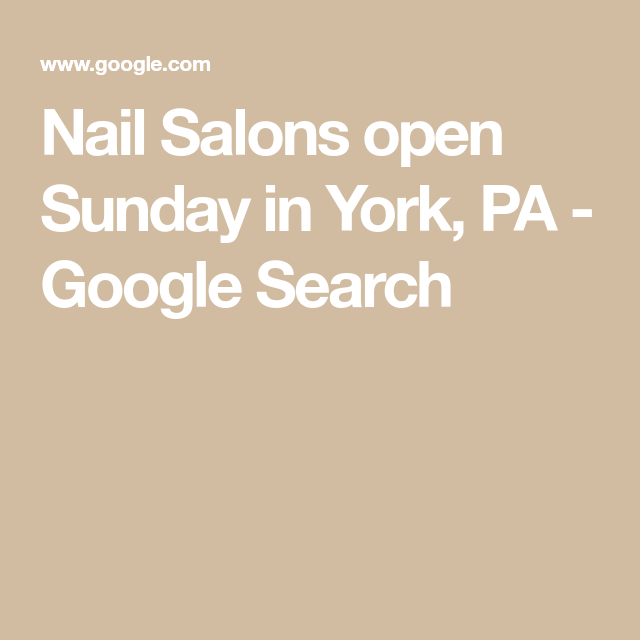 Nail Salons Open Sunday In York Pa Google Search Beauty