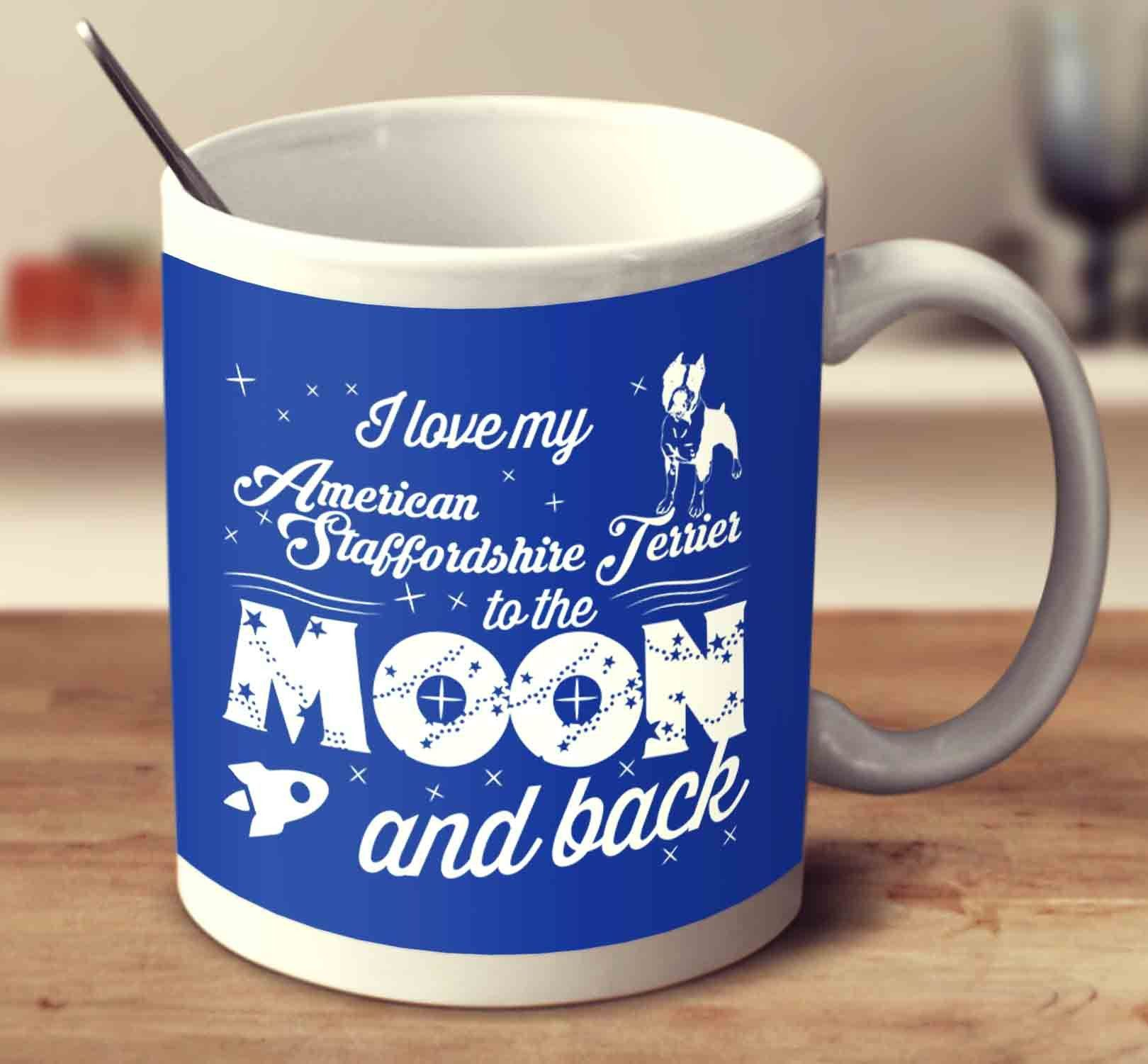 I Love My American Staffordshire Terrier To The Moon And Back