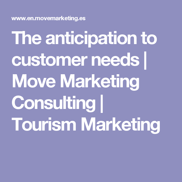The Anticipation To Customer Needs  Move Marketing Consulting