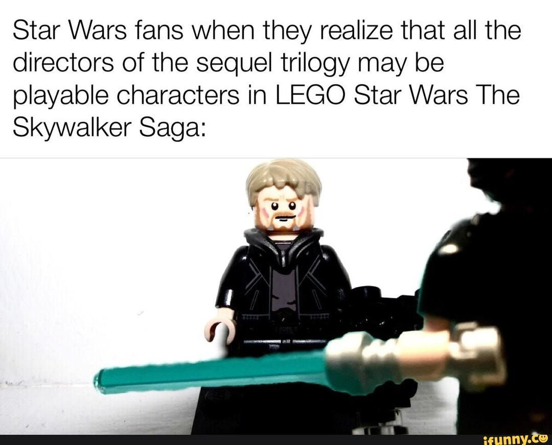 Star Wars Fans When They Realize That All The Directors Of The Sequel Trilogy May Be Playable Characters In Lego Star Wars The Skywalker Saga Ifunny Funny Star Wars