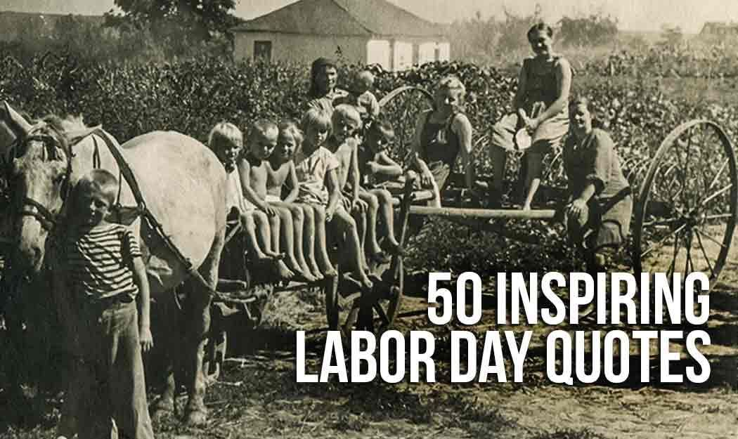 50 Inspiring Labor Day Quotes #labordayquotes It's Labor Day Weekend — a time to relax, enjoy football and pay tribute to the unofficial end of Summer.... #happylabordayimages 50 Inspiring Labor Day Quotes #labordayquotes It's Labor Day Weekend — a time to relax, enjoy football and pay tribute to the unofficial end of Summer.... #labordayquotes