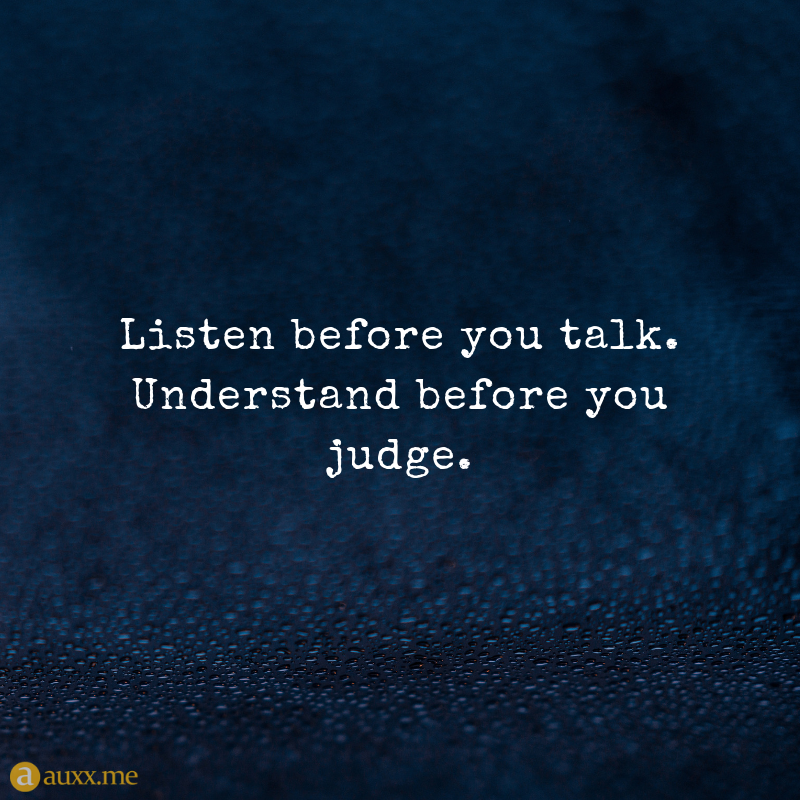 Listen Before You Talk Understand Before You Judge Quotes For Life Judge Quotes Gods Plan Quotes Understanding Quotes