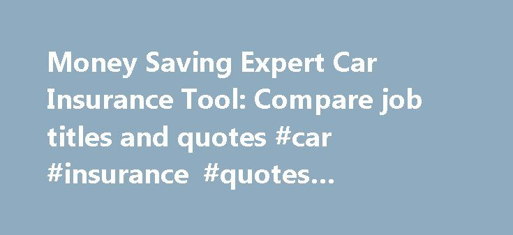 Car Insurance Quotes Ct Beauteous Money Saving Expert Car Insurance Tool Compare Job Titles And