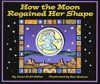 Susanna Leonard Hill: Perfect Picture Book Friday - How The Moon Regained Her Shape (ages 4-8)  (Native American Folk Tale)