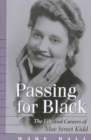 Passing for Black: The Life and Careers of Mae Street Kidd by Wade Hall. Born in Millersburg, Kentucky, in 1904 to a black mother and a white father, Kidd grew up to be state legislator. Accused of trying to pass for white in a segregated society, Kidd felt that she was doing the opposite -- choosing to assert her black identity. Passing for Black is her story, in her own words, of how she lived in this racial limbo and the obstacles it presented.  AVAILABLE AS A BOOK CLUB KIT FROM KDLA