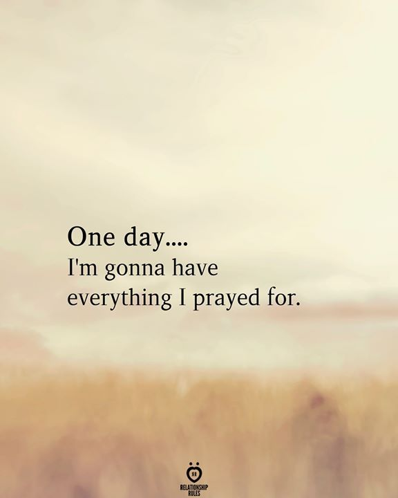 One Day I'm Gonna Have Everything I Prayed For