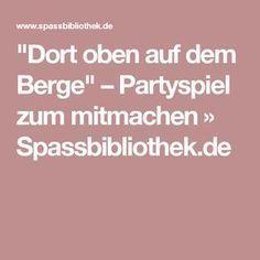 Dort Oben Auf Dem Berge Partyspiel Zum Mitmachen Spassbibliothek De Sketche Zum Geburtstag 80 Geburtstag Spiele Geburtstagslieder