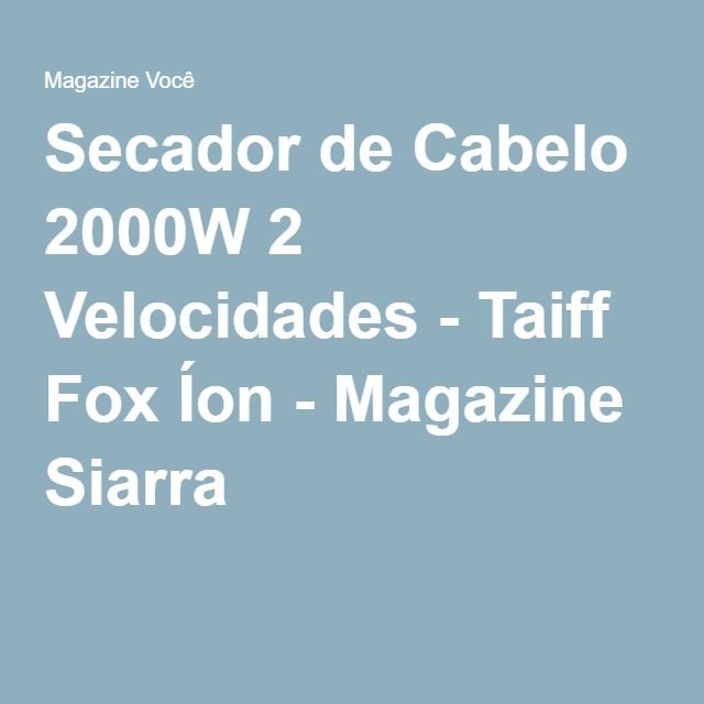 Secador de Cabelo 2000W 2 Velocidades - Taiff Fox Íon - Magazine Siarra
