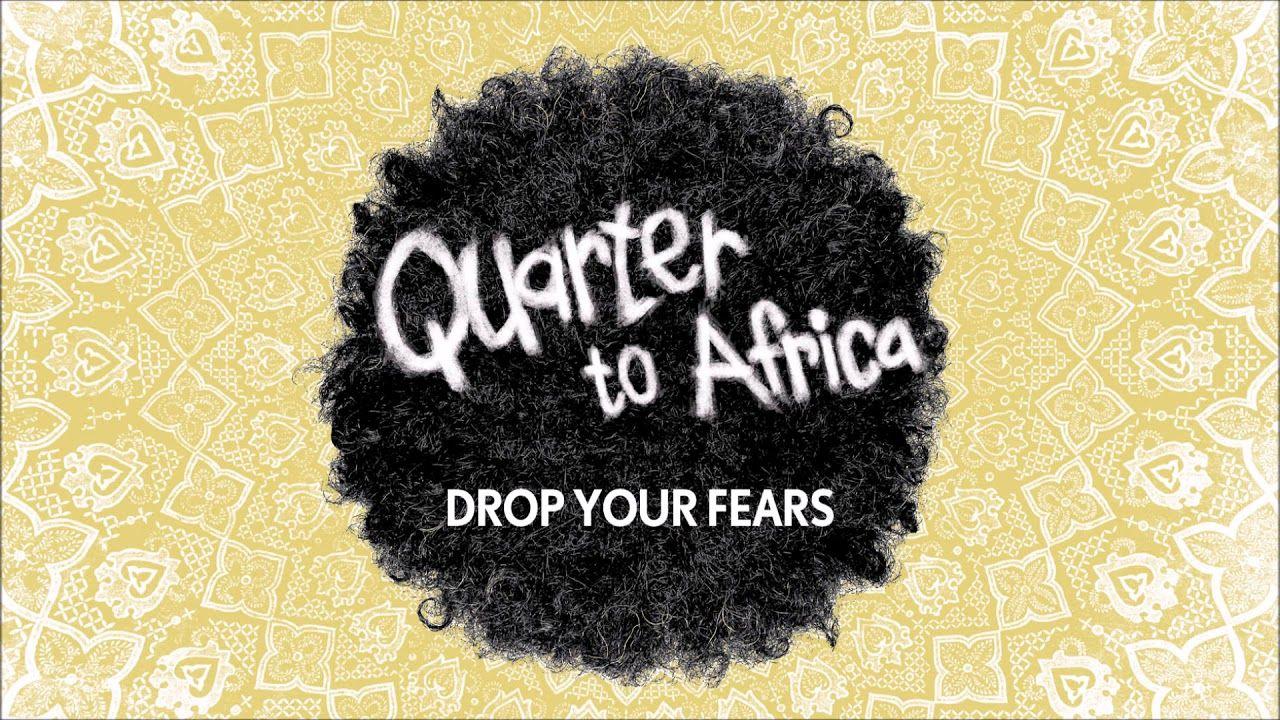 Quarter To Africa Drop you Fears רבע לאפריקה Quarter