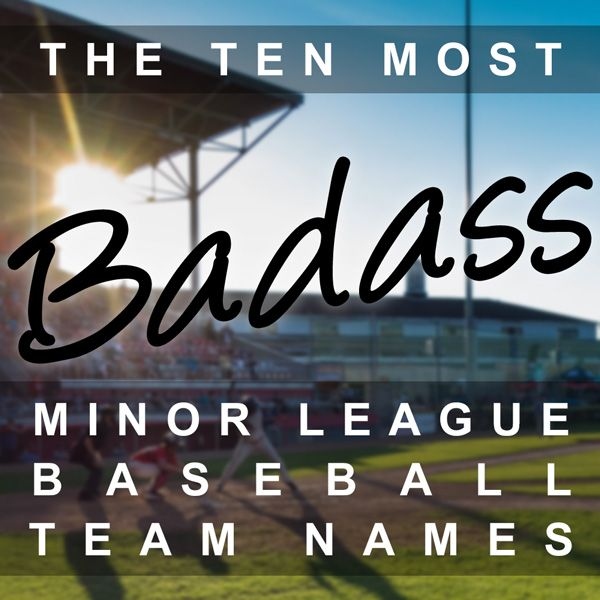 Lists Of Things The 10 Most Badass Minor League Baseball Team Names Fantasy Team Names Team Names Minor League Baseball