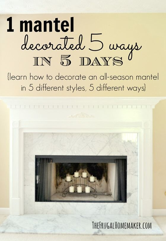 1 mantel decorated 5 ways in 5 days Mantel  Fireplace Ideas