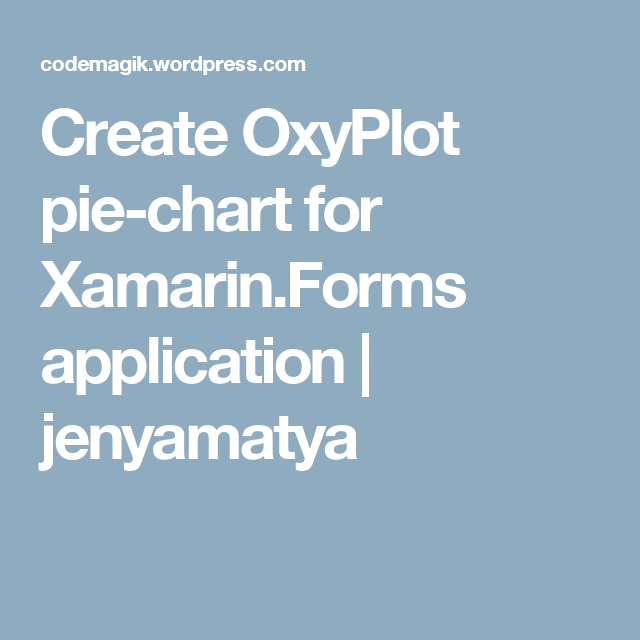 Create OxyPlot pie-chart for Xamarin Forms application | Xamarin