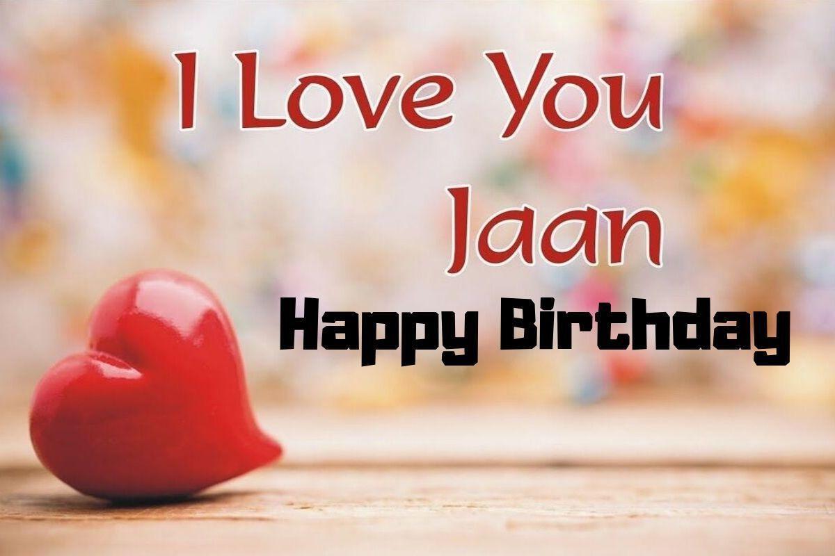 Happy Birthday Meri Jaan Love You Babu Happy Birthday Jaan Happy Birthday My Love Happy Birthday Lover