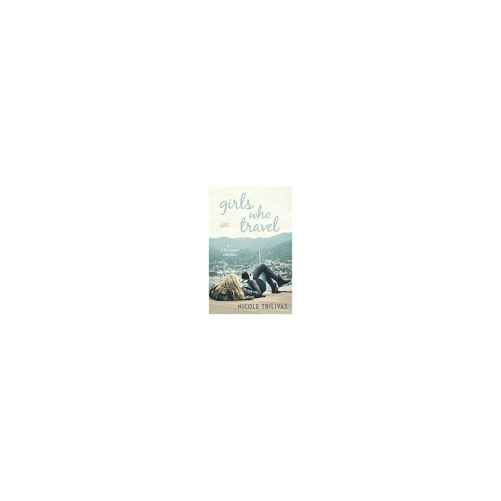 Girls Who Travel (Paperback) (Nicole Trilivas)