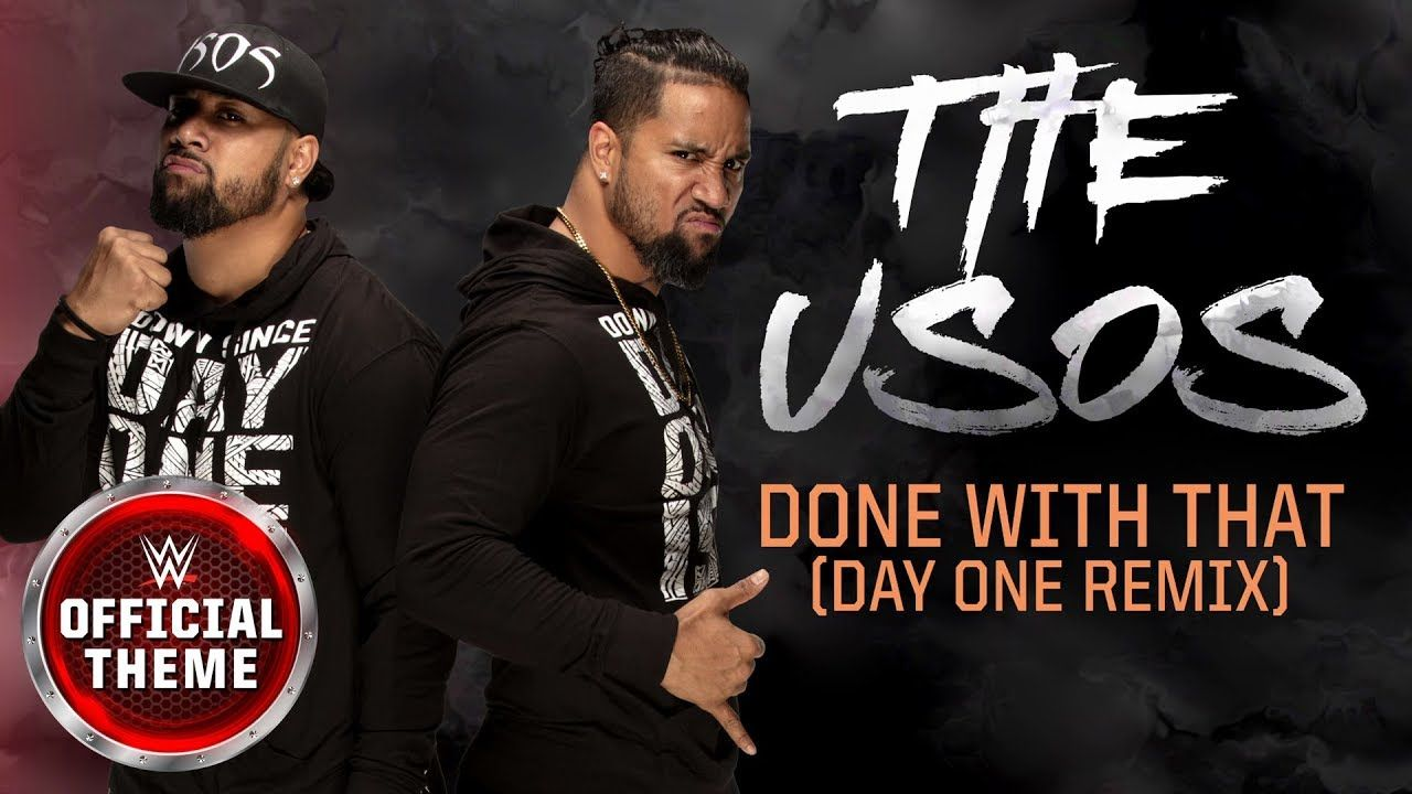 The Usos Done With That Day One Remix Official Theme Youtube Wwe Theme Songs Remix More Lyrics