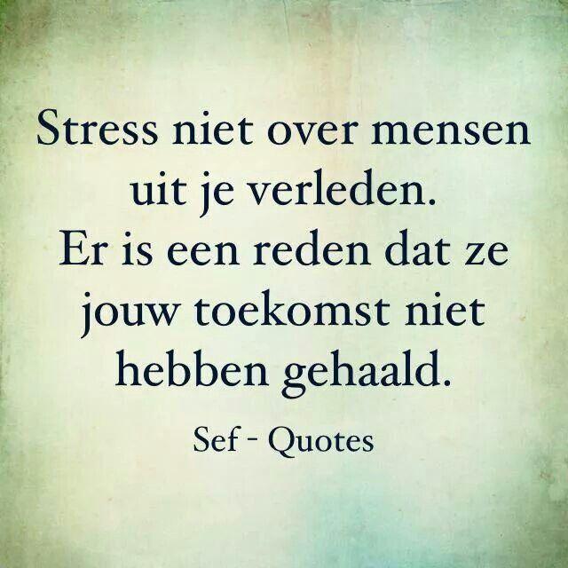 Citaten Filosofie Xxi : Geen stres over mensen uit je verleden spreuken en