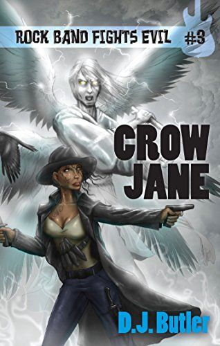 Crow Jane (Rock Band Fights Evil Book 3) by D J Butler