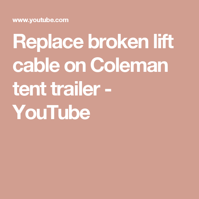 Replace Broken Lift Cable On Coleman Tent Trailer Youtube Tent Trailer Coleman Tent Trailers Coleman Pop Up Campers