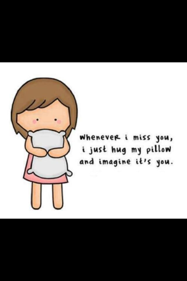 Whenever I Miss You I Just Hug My Pillow And Imagine Its You It