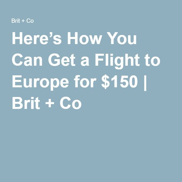 Here's How You Can Get a Flight to Europe for $150 | Brit + Co