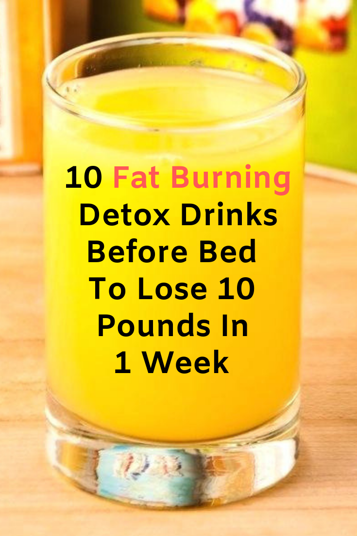 10 Fat Burning Detox Drinks Before Bed To Lose 10 Pounds In A Week