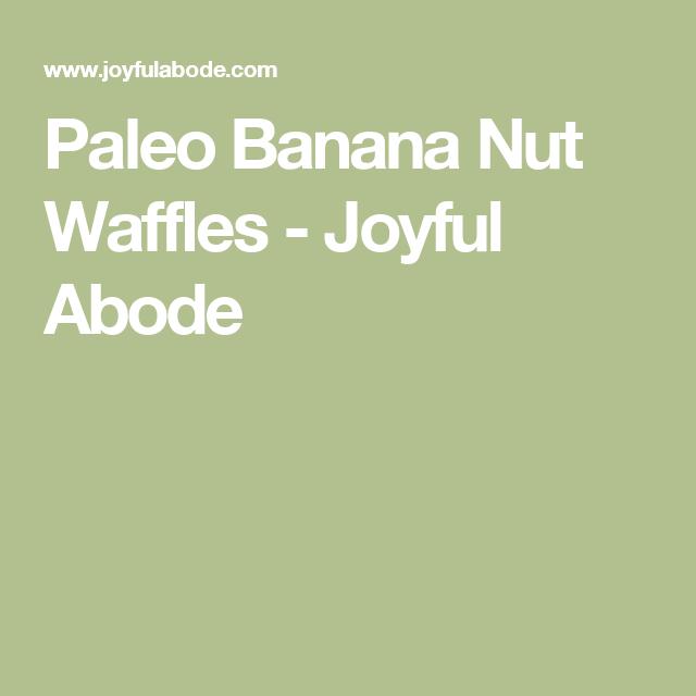 Paleo Banana Nut Waffles - Joyful Abode