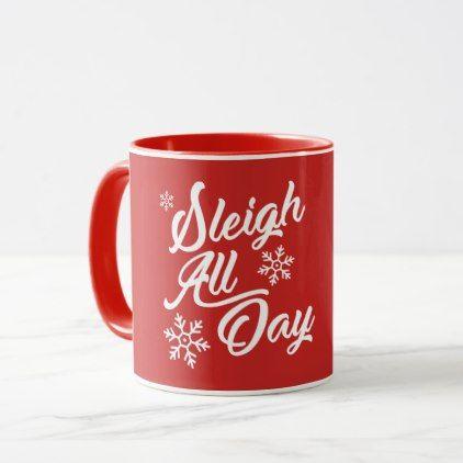 SLEIGH ALL DAY CHRISTMAS GIFT MUG - Xmas ChristmasEve Christmas Eve