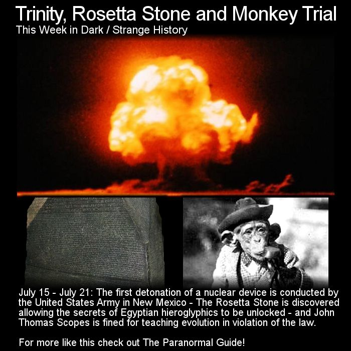 Trinity, Rosetta Stone and a Monkey Trial. Here are three interesting and important events that took place this week in history. Head here for more info: http://www.theparanormalguide.com/blog/trinity-rosetta-stone-and-monkey-trial