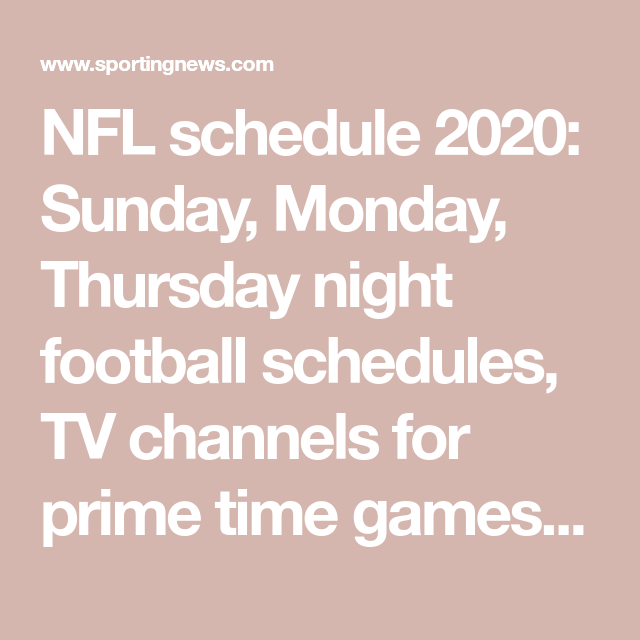 Nfl Schedule 2020 Sunday Monday Thursday Night Football Schedules Tv Channels For Prime Time Games Sporting News In 2020 Thursday Night Football Time Games Nfl