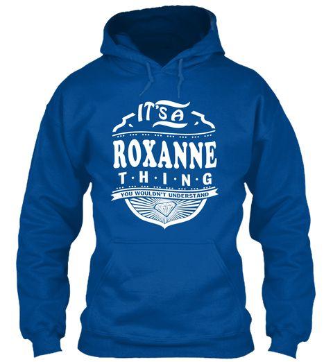 It's A Roxanne Thing Shirt Royal Sweatshirt Front
