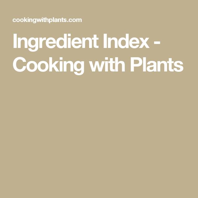 Ingredient Index - Cooking with Plants