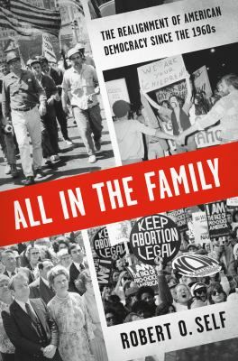 """All in the Family: The Realignment of American Democracy Since the 1960s   by Robert O. Self          """"In examining social and political trends since the 1960s, Self traces how liberalism morphed from an ideal of an economic helping hand into constituting a threat to the nation's morals and how conservatism came to be seen as a defender of the family and protector against the sexual revolution and coarsening of American culture. As Self analyzes the major social movements ...""""  3/2013"""