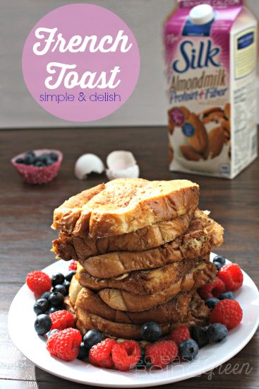 Deliciously Simple French Toast [made with Almondmilk]