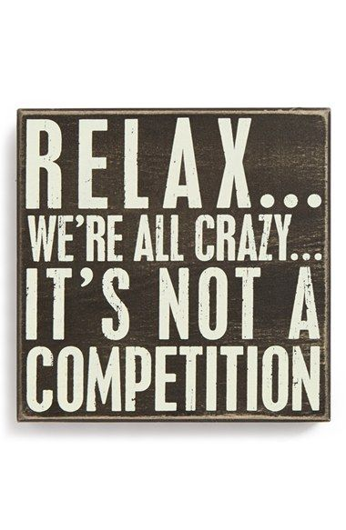 Primitives By Kathy Relax We Re All Crazy It S Not A Competition Box Sign Nordstrom Funny Quotes Words Funny Signs