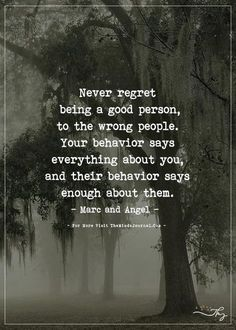 Never Regret Being A Good Person To The Wrong People Life