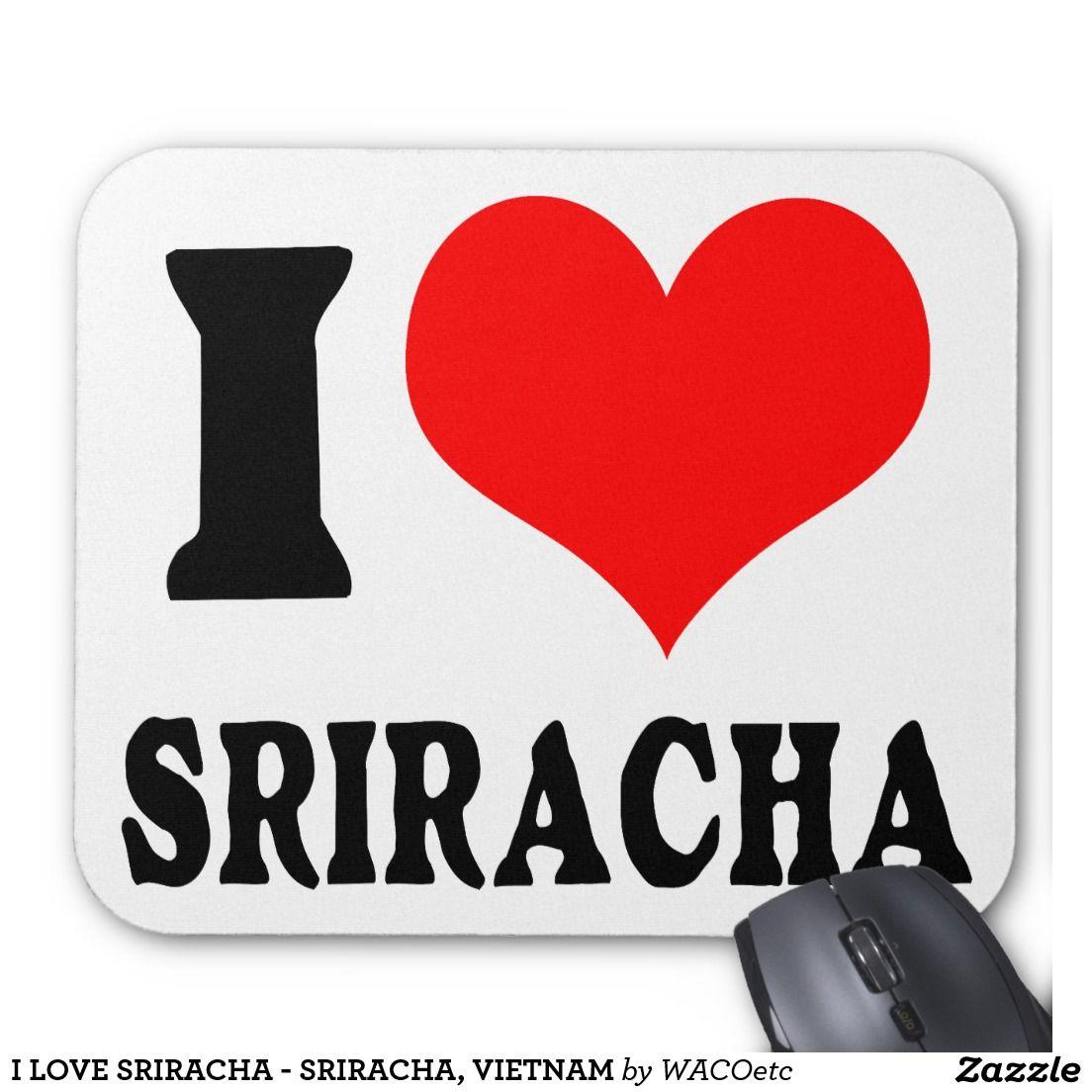 I LOVE SRIRACHA - SRIRACHA, VIETNAM MOUSE PAD