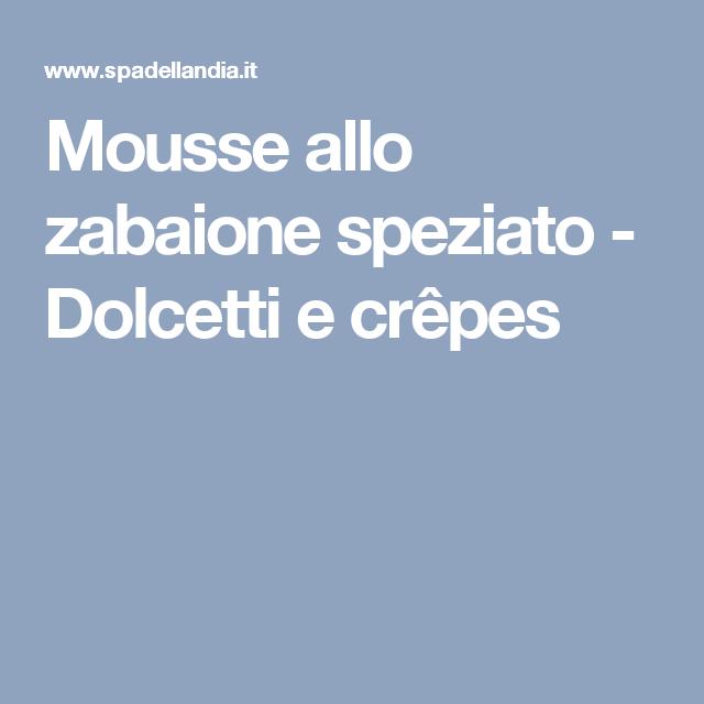 Mousse allo zabaione speziato - Dolcetti e crêpes