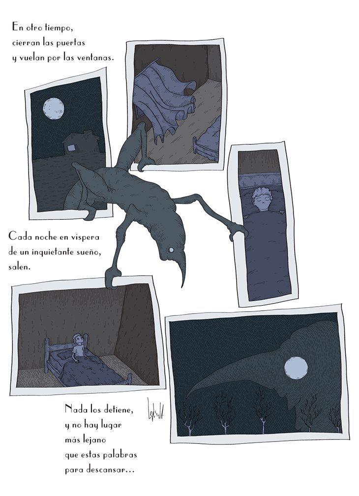 Inquieto: En otro tiempo,  cierran las puertas  y vuelan por las ventanas.  Cada noche en víspera  de un inquietante sueño,  salen.  Nada los detiene,  y no hay lugar  más lejano  que estas palabras  para descansar…