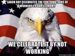 Funny Meme Labor Day : Image result for labor day memes labor day labour