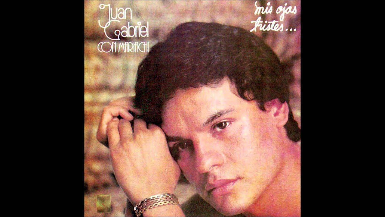 Con Todo Y Mi Tristeza Juan Gabriel Alberto Aguilera Valadez Gabriel Canciones Lindas