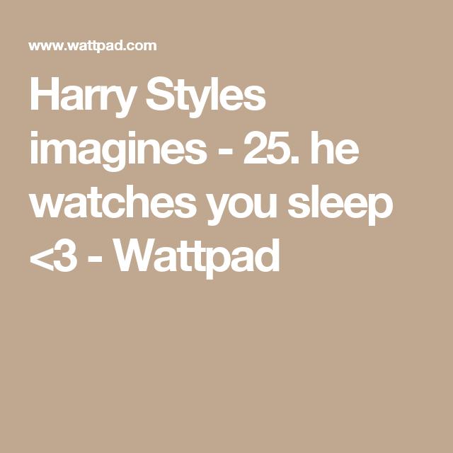 Harry Styles imagines - 25. he watches you sleep <3 - Wattpad
