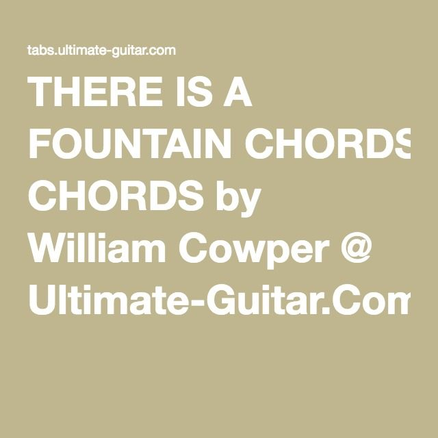 There Is A Fountain Chords By William Cowper Ultimate Guitar
