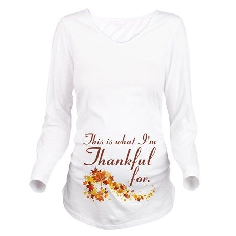 d68e505f Thankful For Long Sleeve Maternity T-Shirt on CafePress.com baby pregnant  pregnancy clothes funny thanksgiving fall turkey pumpkin