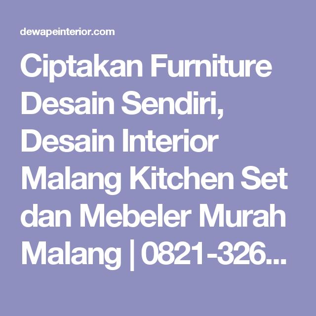 Ciptakan Furniture Desain Sendiri, Desain Interior Malang Kitchen ...