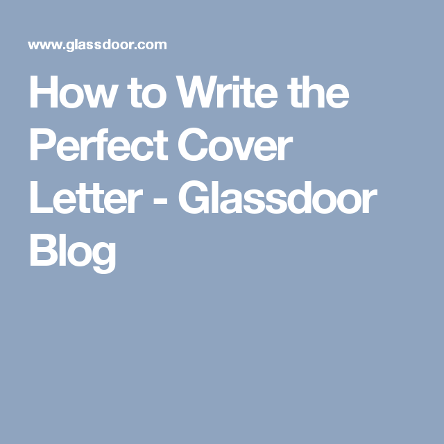 How To Write The Perfect Cover Letter  Glassdoor Blog  Work
