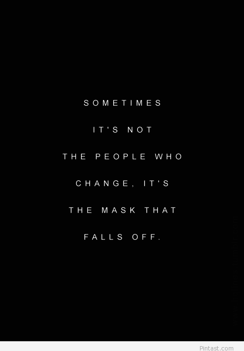 Superbe Sometimes Itu0027s Not The People Who Change, Itu0027s The Mask That Falls Off