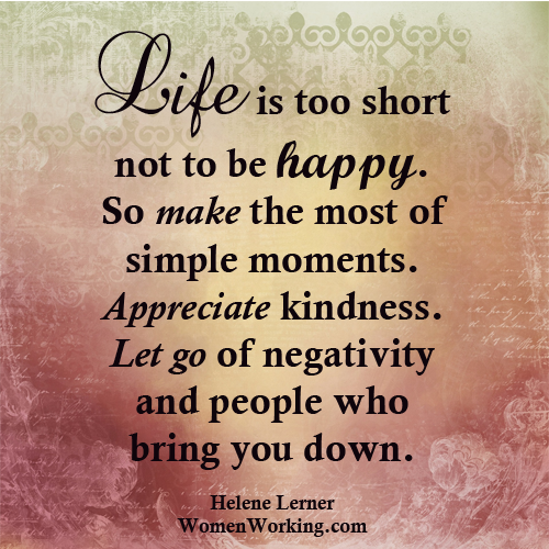 Life Is Too Short To Not Be Happy | Happy quotes, Happy ...